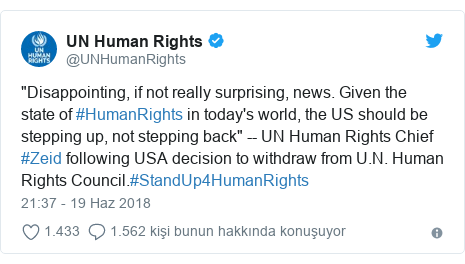 "@UNHumanRights tarafından yapılan Twitter paylaşımı: ""Disappointing, if not really surprising, news. Given the state of #HumanRights in today's world, the US should be stepping up, not stepping back"" -- UN Human Rights Chief #Zeid following USA decision to withdraw from U.N. Human Rights Council.#StandUp4HumanRights"