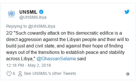 """Twitter post by @UNSMILibya: 2/2 """"Such cowardly attack on this democratic edifice is a direct aggression against the Libyan people and their will to build just and civil state, and against their hope of finding ways out of the transitions to establish peace and stability across Libya,"""" @GhassanSalame said"""