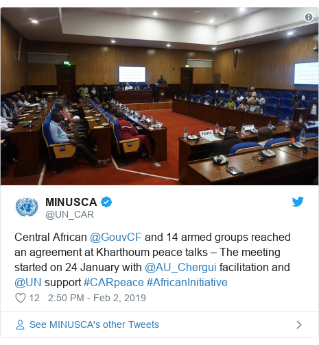 Twitter post by @UN_CAR: Central African @GouvCF and 14 armed groups reached an agreement at Kharthoum peace talks – The meeting started on 24 January with @AU_Chergui facilitation and @UN support #CARpeace #AfricanInitiative