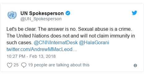 Twitter post by @UN_Spokesperson: Let's be clear. The answer is no. Sexual abuse is a crime. The United Nations does not and will not claim immunity in such cases. @CNNInternatDesk @HalaGorani