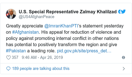 د @US4AfghanPeace په مټ ټویټر  تبصره : Greatly appreciate @ImranKhanPTI's statement yesterday on #Afghanistan. His appeal for reduction of violence and policy against promoting internal conflict in other nations has potential to positively transform the region and give #Pakistan a leading role.