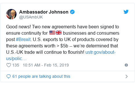 Twitter post by @USAmbUK: Good news! Two new agreements have been signed to ensure continuity for 🇺🇸🇬🇧 businesses and consumers post #Brexit. U.S. exports to UK of products covered by these agreements worth > $5b -- we're determined that U.S.-UK trade will continue to flourish!