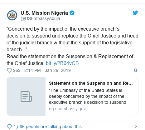 "Twitter post by @USEmbassyAbuja: ""Concerned by the impact of the executive branch's decision to suspend and replace the Chief Justice and head of the judicial branch without the support of the legislative branch...""Read the statement on the Suspension & Replacement of the Chief Justice"