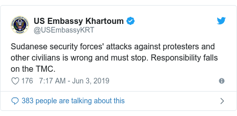 Twitter post by @USEmbassyKRT: Sudanese security forces' attacks against protesters and other civilians is wrong and must stop. Responsibility falls on the TMC.