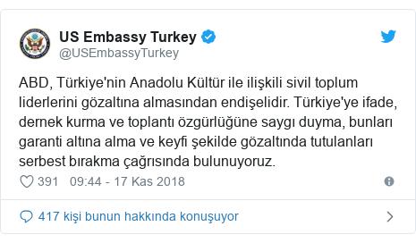 @USEmbassyTurkey tarafından yapılan Twitter paylaşımı: ABD, Türkiye'nin Anadolu Kültür ile ilişkili sivil toplum liderlerini gözaltına almasından endişelidir. Türkiye'ye ifade, dernek kurma ve toplantı özgürlüğüne saygı duyma, bunları garanti altına alma ve keyfi şekilde gözaltında tutulanları serbest bırakma çağrısında bulunuyoruz.