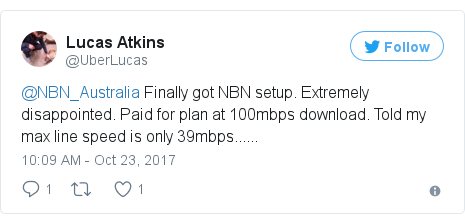 Twitter post by @UberLucas: @NBN_Australia Finally got NBN setup. Extremely disappointed. Paid for plan at 100mbps download. Told my max line speed is only 39mbps......