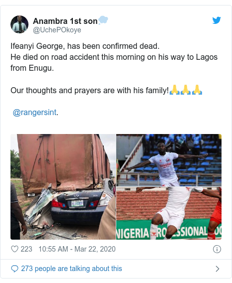 Twitter post by @UchePOkoye: Ifeanyi George, has been confirmed dead.He died on road accident this morning on his way to Lagos from Enugu.Our thoughts and prayers are with his family!🙏🙏🙏 @rangersint.