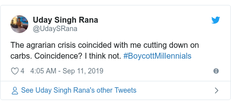 Twitter post by @UdaySRana: The agrarian crisis coincided with me cutting down on carbs. Coincidence? I think not. #BoycottMillennials