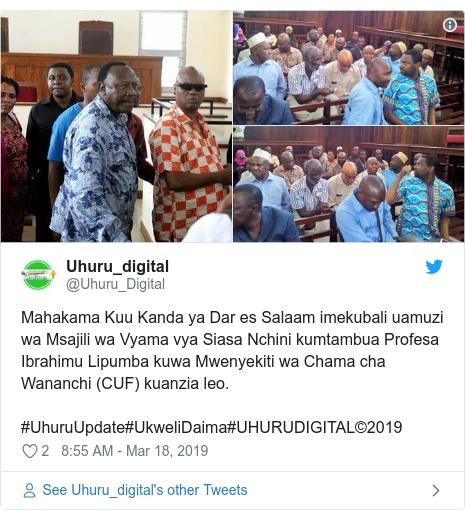 Ujumbe wa Twitter wa @Uhuru_Digital: Mahakama Kuu Kanda ya Dar es Salaam imekubali uamuzi wa Msajili wa Vyama vya Siasa Nchini kumtambua Profesa Ibrahimu Lipumba kuwa Mwenyekiti wa Chama cha Wananchi (CUF) kuanzia leo.#UhuruUpdate#UkweliDaima#UHURUDIGITAL©2019