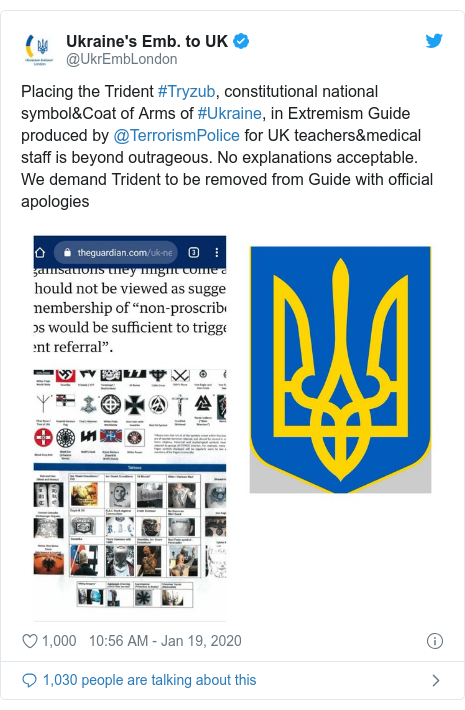 Twitter post by @UkrEmbLondon: Placing the Trident #Tryzub, constitutional national symbol&Coat of Arms of #Ukraine, in Extremism Guide produced by @TerrorismPolice for UK teachers&medical staff is beyond outrageous. No explanations acceptable. We demand Trident to be removed from Guide with official apologies