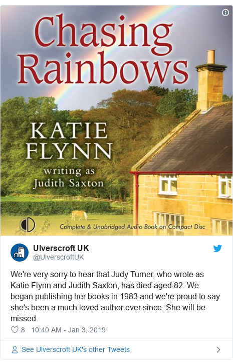 Twitter post by @UlverscroftUK: We're very sorry to hear that Judy Turner, who wrote as Katie Flynn and Judith Saxton, has died aged 82. We began publishing her books in 1983 and we're proud to say she's been a much loved author ever since. She will be missed.
