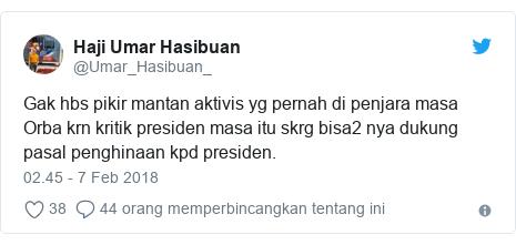 Twitter pesan oleh @Umar_Hasibuan_: Gak hbs pikir mantan aktivis yg pernah di penjara masa Orba krn kritik presiden masa itu skrg bisa2 nya dukung pasal penghinaan kpd presiden.