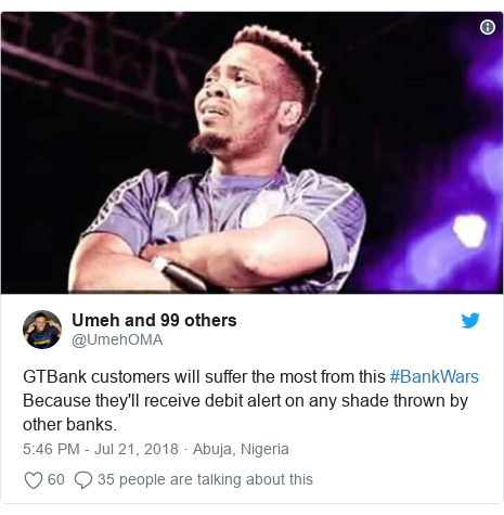 Twitter post by @UmehOMA: GTBank customers will suffer the most from this #BankWars Because they'll receive debit alert on any shade thrown by other banks.