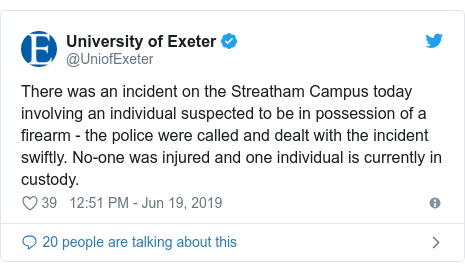 Twitter post by @UniofExeter: There was an incident on the Streatham Campus today involving an individual suspected to be in possession of a firearm - the police were called and dealt with the incident swiftly. No-one was injured and one individual is currently in custody.