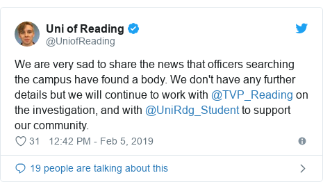 Twitter post by @UniofReading: We are very sad to share the news that officers searching the campus have found a body. We don't have any further details but we will continue to work with @TVP_Reading on the investigation, and with @UniRdg_Student to support our community.