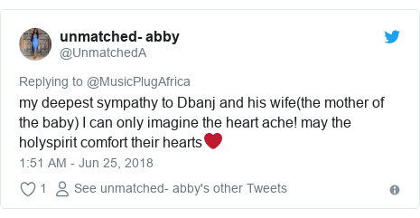 Twitter post by @UnmatchedA: my deepest sympathy to Dbanj and his wife(the mother of the baby) I can only imagine the heart ache! may the holyspirit comfort their hearts❤️