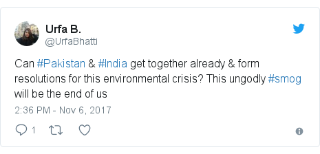 Twitter post by @UrfaBhatti: Can #Pakistan & #India get together already & form resolutions for this environmental crisis? This ungodly #smog will be the end of us