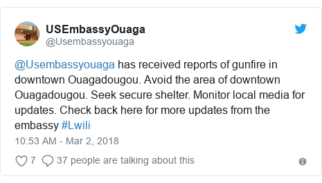 Twitter post by @Usembassyouaga: @Usembassyouaga has received reports of gunfire in downtown Ouagadougou. Avoid the area of downtown Ouagadougou. Seek secure shelter. Monitor local media for updates. Check back here for more updates from the embassy #Lwili