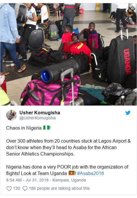 Twitter post by @UsherKomugisha: Chaos in Nigeria 🇳🇬! Over 300 athletes from 20 countries stuck at Lagos Airport & don't know when they'll head to Asaba for the African Senior Athletics Championships. Nigeria has done a very POOR job with the organization of flights! Look at Team Uganda 🇺🇬! #Asaba2018