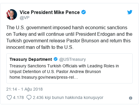 @VP tarafından yapılan Twitter paylaşımı: The U.S. government imposed harsh economic sanctions on Turkey and will continue until President Erdogan and the Turkish government release Pastor Brunson and return this innocent man of faith to the U.S.