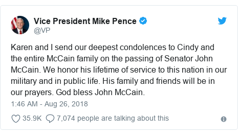 Twitter post by @VP: Karen and I send our deepest condolences to Cindy and the entire McCain family on the passing of Senator John McCain. We honor his lifetime of service to this nation in our military and in public life. His family and friends will be in our prayers. God bless John McCain.