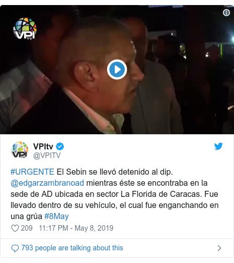 Twitter post by @VPITV: #URGENTE El Sebin se llevó detenido al dip. @edgarzambranoad mientras éste se encontraba en la sede de AD ubicada en sector La Florida de Caracas. Fue llevado dentro de su vehículo, el cual fue enganchando en una grúa #8May