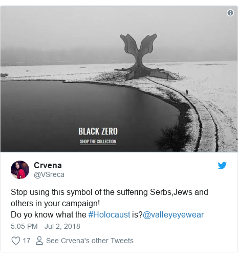 Twitter post by @VSreca: Stop using this symbol of the suffering Serbs,Jews and others in your campaign! Do yo know what the #Holocaust is?@valleyeyewear