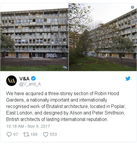 Twitter post by @V_and_A: We have acquired a three-storey section of Robin Hood Gardens, a nationally important and internationally recognised work of Brutalist architecture, located in Poplar, East London, and designed by Alison and Peter Smithson, British architects of lasting international reputation.