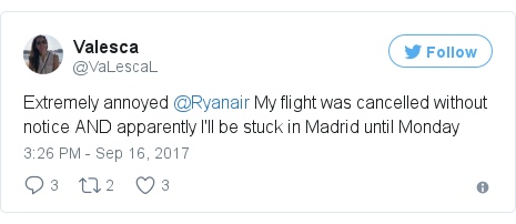 Twitter post by @VaLescaL: Extremely annoyed @Ryanair My flight was cancelled without notice AND apparently I'll be stuck in Madrid until Monday