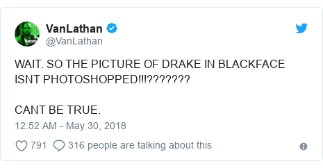 Twitter post by @VanLathan: WAIT. SO THE PICTURE OF DRAKE IN BLACKFACE ISNT PHOTOSHOPPED!!!???????CANT BE TRUE.