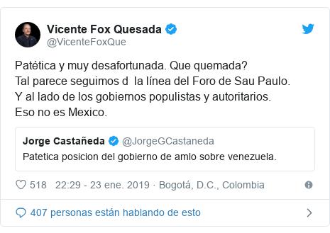 Publicación de Twitter por @VicenteFoxQue: Patética y muy desafortunada. Que quemada?Tal parece seguimos d  la línea del Foro de Sau Paulo.Y al lado de los gobiernos populistas y autoritarios. Eso no es Mexico.