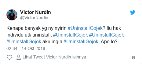 Twitter pesan oleh @VictorNurdin: Kenapa banyak yg nyinyirin #UninstallGojek? Itu hak individu utk uninstall. #UninstallGojek #UninstallGojek #UninstallGojek aku ingin #UninstallGojek. Ape lo?