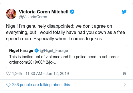 Twitter post by @VictoriaCoren: Nigel! I'm genuinely disappointed; we don't agree on everything, but I would totally have had you down as a free speech man. Especially when it comes to jokes.