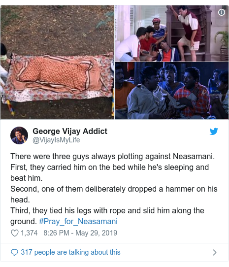 Twitter post by @VijayIsMyLife: There were three guys always plotting against Neasamani. First, they carried him on the bed while he's sleeping and beat him.Second, one of them deliberately dropped a hammer on his head. Third, they tied his legs with rope and slid him along the ground. #Pray_for_Neasamani