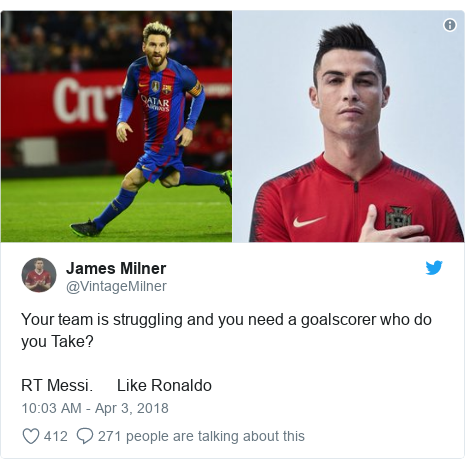 Twitter post by @VintageMilner: Your team is struggling and you need a goalscorer who do you Take? RT Messi.      Like Ronaldo