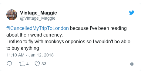 Twitter post by @Vintage_Maggie: #ICancelledMyTripToLondon because I've been reading about their weird currency.I refuse to fly with monkeys or ponies so I wouldn't be able to buy anything