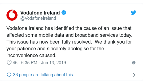 Twitter post by @VodafoneIreland: Vodafone Ireland has identified the cause of an issue that affected some mobile data and broadband services today. This issue has now been fully resolved.  We thank you for your patience and sincerely apologise for the inconvenience caused.