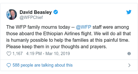 Twitter post by @WFPChief: The WFP family mourns today -- @WFP staff were among those aboard the Ethiopian Airlines flight. We will do all that is humanly possible to help the families at this painful time. Please keep them in your thoughts and prayers.