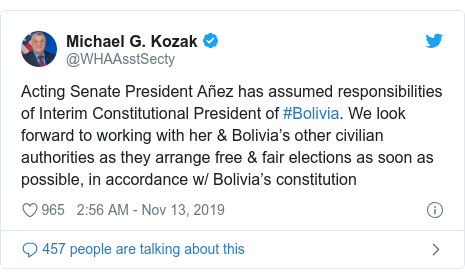 Twitter post by @WHAAsstSecty: Acting Senate President Añez has assumed responsibilities of Interim Constitutional President of #Bolivia. We look forward to working with her & Bolivia's other civilian authorities as they arrange free & fair elections as soon as possible, in accordance w/ Bolivia's constitution