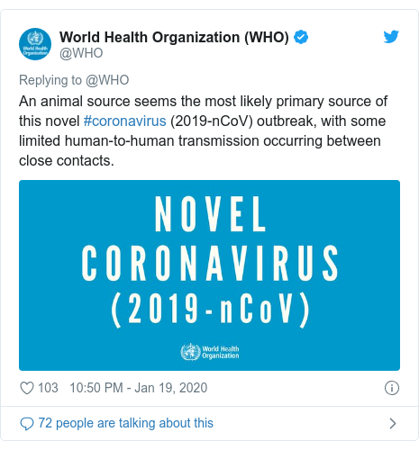 Twitter post by @WHO: An animal source seems the most likely primary source of this novel #coronavirus (2019-nCoV) outbreak, with some limited human-to-human transmission occurring between close contacts.