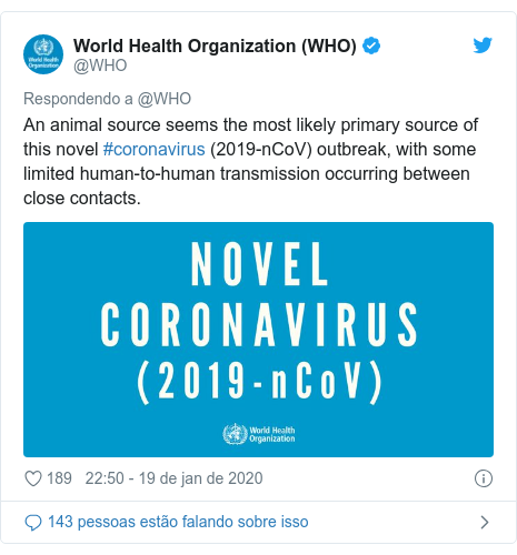 Twitter post de @WHO: An animal source seems the most likely primary source of this novel #coronavirus (2019-nCoV) outbreak, with some limited human-to-human transmission occurring between close contacts.