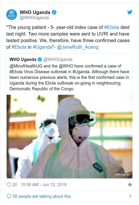 "Twitter post by @WHOUganda: ""The young patient - 5- year-old index case of #Ebola died last night. Two more samples were sent to UVRI and have tested positive. We, therefore, have three confirmed cases of #Ebola in #Uganda""- @JaneRuth_Aceng"