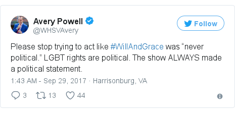"""Twitter post by @WHSVAvery: Please stop trying to act like #WillAndGrace was """"never political."""" LGBT rights are political. The show ALWAYS made a political statement."""