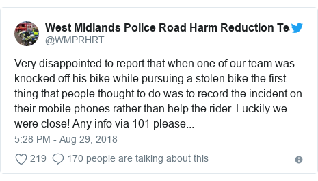 Twitter post by @WMPRHRT: Very disappointed to report that when one of our team was knocked off his bike while pursuing a stolen bike the first thing that people thought to do was to record the incident on their mobile phones rather than help the rider. Luckily we were close! Any info via 101 please...