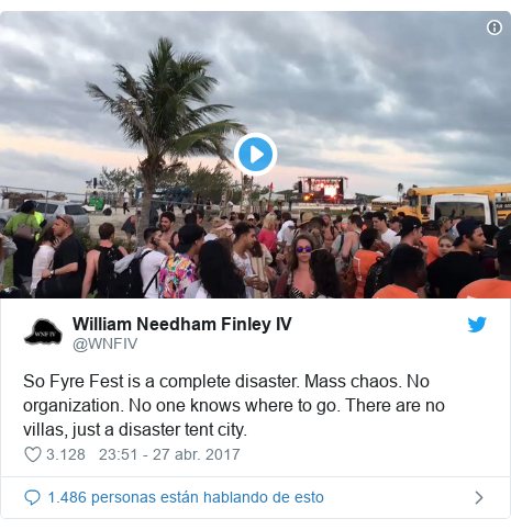 Publicación de Twitter por @WNFIV: So Fyre Fest is a complete disaster. Mass chaos. No organization. No one knows where to go. There are no villas, just a disaster tent city.