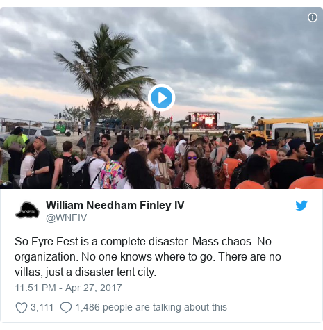 Twitter post by @WNFIV: So Fyre Fest is a complete disaster. Mass chaos. No organization. No one knows where to go. There are no villas, just a disaster tent city.