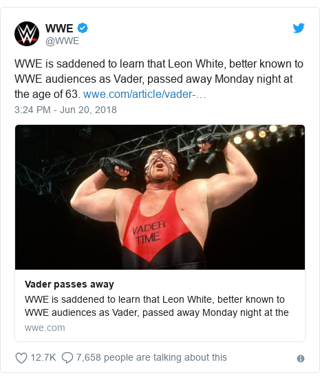 Twitter post by @WWE: WWE is saddened to learn that Leon White, better known to WWE audiences as Vader, passed away Monday night at the age of 63.