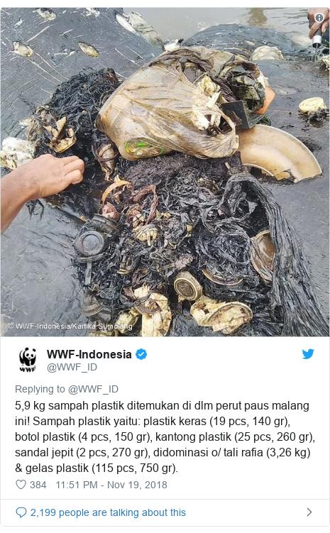 Twitter post by @WWF_ID: 5,9 kg sampah plastik ditemukan di dlm perut paus malang ini! Sampah plastik yaitu  plastik keras (19 pcs, 140 gr), botol plastik (4 pcs, 150 gr), kantong plastik (25 pcs, 260 gr), sandal jepit (2 pcs, 270 gr), didominasi o/ tali rafia (3,26 kg) & gelas plastik (115 pcs, 750 gr).