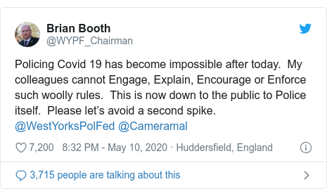 Twitter post by @WYPF_Chairman: Policing Covid 19 has become impossible after today.  My colleagues cannot Engage, Explain, Encourage or Enforce such woolly rules.  This is now down to the public to Police itself.  Please let's avoid a second spike. @WestYorksPolFed @Cameramal