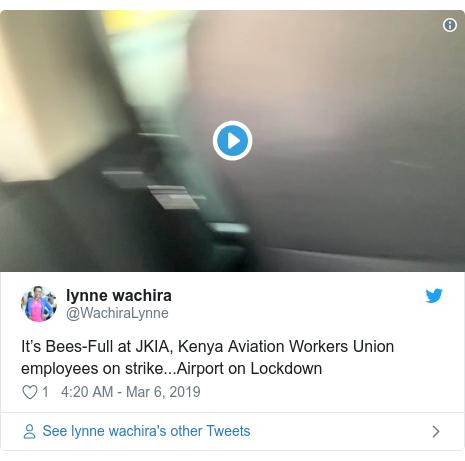 Ujumbe wa Twitter wa @WachiraLynne: It's Bees-Full at JKIA, Kenya Aviation Workers Union employees on strike...Airport on Lockdown